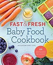 Fast & Fresh Baby Food Cookbook: 120 Ridiculously Simple and Naturally Wholesome Baby Food Rec