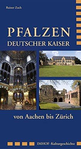 Pfalzen Deutscher Kaiser von Aachen bis Zürich (Imhof Kulturgeschichte)
