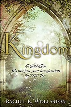 Kingdom: A YA Fantasy/Romance Novel (Magicks of Tantary Book 1) by [Wollaston, Rachel E.]
