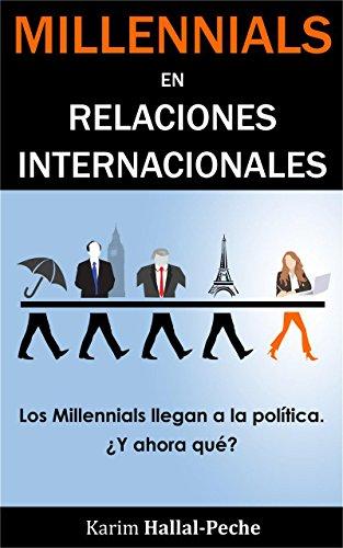 Millennials en Relaciones Internacionales: Los Millennials llegan a la política, ¿y ahora qué? por Karim Hallal-Peche