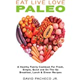 EAT LIVE LOVE PALEO: A Healthy Family Cookbook for Fresh, Simple, Quick and On-The-Go Breakfast, Lunch & Dinner Recipes (English Edition)