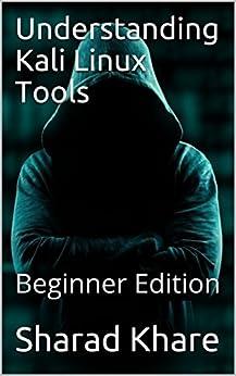 Understanding Kali Linux Tools: Beginner Edition by [Khare, Sharad]