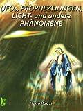 Ufos, Prophezeiungen, Licht- und andere Phänomene - Hugo Ruoss