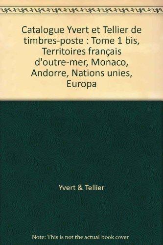Yvert et Tellier 2006, tome 1 bis : Monaco + Territoires Français d'Outre Mer, Andorre, Europa Nations Unies