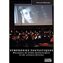SYMPHONIES FANTASTIQUES Musiques de films fantastiques et de science-fiction