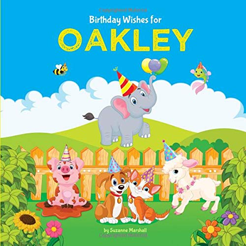 Birthday Wishes for Oakley: Personalized Book and Birthday Book for Kids with Birthday Poems for Kids (Birthday Books for Kids, Birthday Gifts for Kids, Personalized Books for Kids, Band 1)