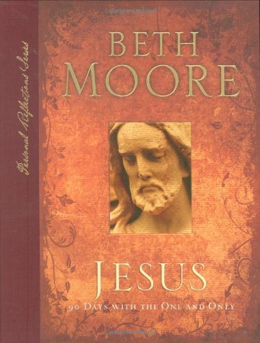 jesus-90-days-with-the-one-and-only-personal-reflections-by-beth-moore-2007-09-01