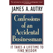 Confessions of an Accidental Businessman: It Takes a Lifetime to Find Wisdom by James A Autry (1996-01-01)