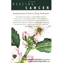 Healing Cancer: Complementary Vitamin & Drug Treatments: Complementary Vitamin and Drug Treatments