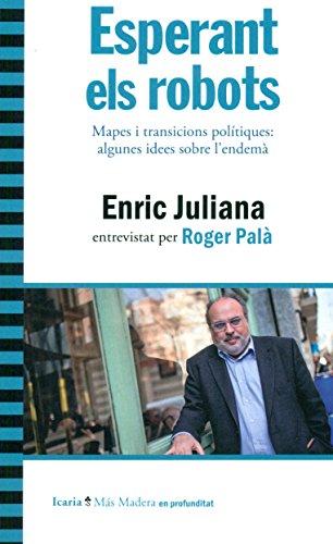Esperant el robots: Mapes i transicions polítiques: algunes idees sobre l'endemà. Enric Juliana entrevistat per Roger Palà (Más Madera en profundidad)