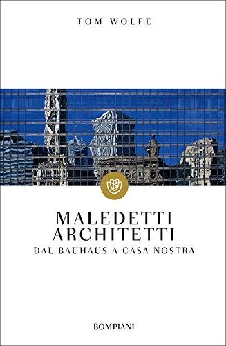 Maledetti architetti. Dal Bauhaus a casa nostra
