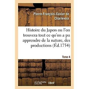 Histoire du Japon ou l'on trouvera tout ce qu'on a pu apprendre de la nature, des productions Tome 4