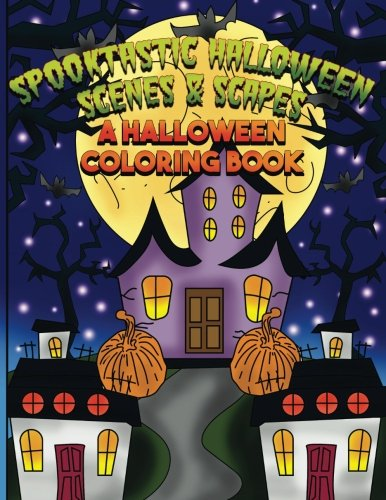 Spooktastic Scenes & Scapes: A Halloween Coloring Book: Full Sized Large Print Halloween Designs for Kids, Teens, Adults and Seniors (Stress Free Halloween)