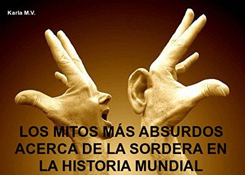 Descargar Libros En Gratis LOS MITOS MÁS ABSURDOS ACERCA DE LA SORDERA EN LA HISTORIA MUNDIAL Epub Patria