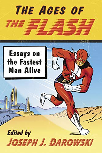 The Ages of The Flash: Essays on the Fastest Man Alive (English ...