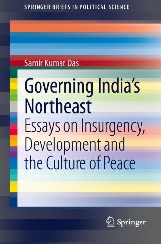Governing India's Northeast: Essays on Insurgency, Development and the Culture of Peace (SpringerBriefs in Political Science) by Samir Kumar Das (2013-06-17)