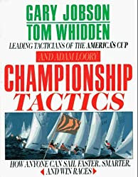 Championship Tactics: How Anyone Can Sail Faster, Smarter, and Win Races by Gary L. Jobson (1990-07-15)