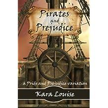 Pirates and Prejudice by Kara Louise (2013-05-24)