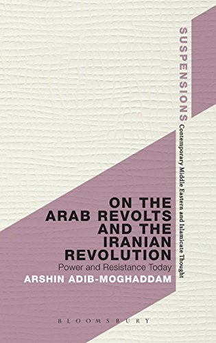 On the Arab Revolts and the Iranian Revolution: Power and Resistance Today (Suspensions: Contemporary Middle Eastern and Islamicate Thought) by Arshin Adib-Moghaddam (2013-12-05)