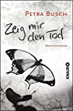 Zeig mir den Tod: Kriminalroman von Petra Busch
