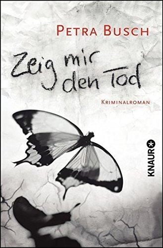 Buchseite und Rezensionen zu 'Zeig mir den Tod: Kriminalroman' von Petra Busch