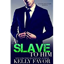 A Slave To Him (Book 3) (An Alpha Billionaire Romance) (English Edition)