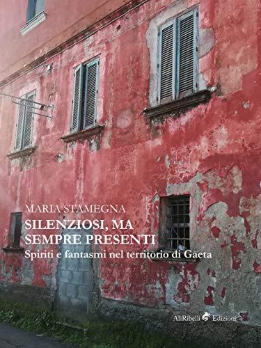 Silenziosi, ma sempre presenti: Spiriti e fantasmi nel territorio di Gaeta (Italian Edition)