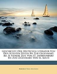 Geschichte Der Deutschen Literatur Von Den Ältesten Zeiten Bis Zur Gegenwart: Bd. Ie Nenere Zeit. Vom 17. Jahrhundert Bis Zur Gegenwart. Von M. Koch