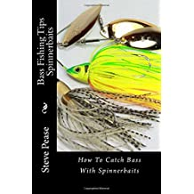 Bass Fishing Tips Spinnerbaits: What to use when to always catch bass