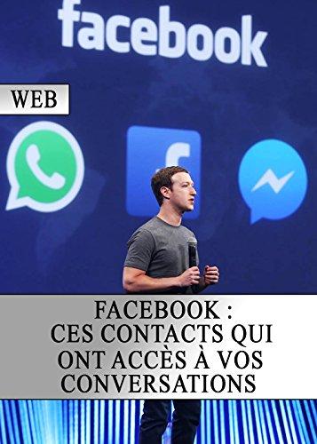 Facebook : Ces contacts qui ont accès à vos conversations (Piratage, Sécurité,...
