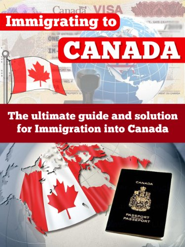 Canada: Immigrating To Canada - The Ultimate Guide and Solution for Immigration Into Canada - Canada (Emigration and Immigration Law, Canadian Immigration, ... Law Practice Reference) (English Edition)