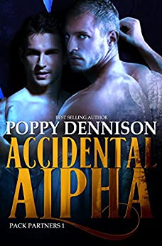 Accidental Alpha: Pack Partners Book One by [Dennison, Poppy]