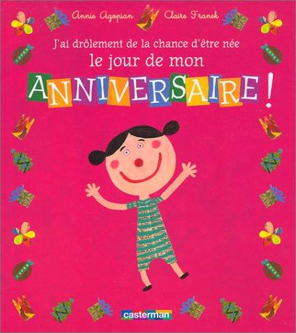 J'ai drôlement de la chance d'être née le jour de mon anniversaire ! par Annie Agopian