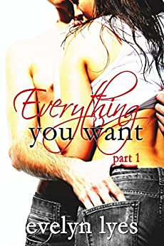 Everything You Want 1 (English Edition) par [Lyes, Evelyn]