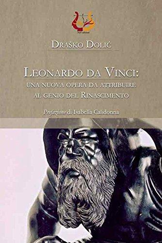 Leonardo da Vinci: una nuova opera da attribuire al genio del Rinascimento. Ediz. illustrata por Drasko Dolic