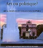 Art ou politique? Arcs, statues et colonnes de Paris (Paris Son Patrimoine)