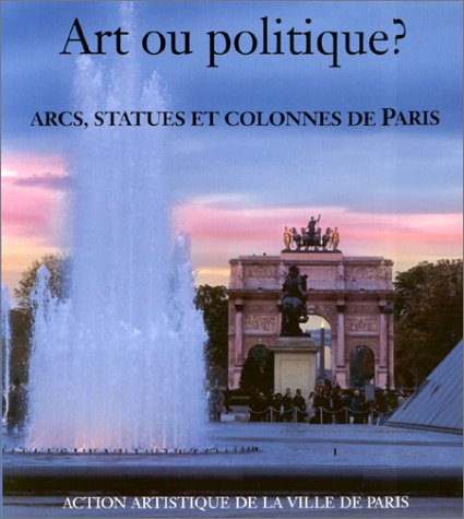 Art ou politique? Arcs, statues et colonnes de Paris