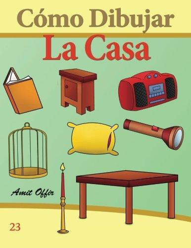 Cómo Dibujar: La Casa: Libros de Dibujo: Volume 23 (Cómo Dibujar Comics) por amit offir