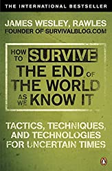 How to Survive the End of the World as We Know It: Tactics, Techniques and Technologies for Uncertain Times. James Wesley, Rawles [Sic] by James Wesley Rawles (2009-12-01)