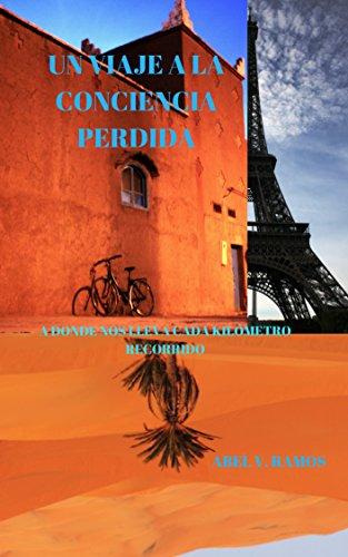 Un Viaje a la Conciencia Perdida: A donde nos lleva cada kilómetro recorrido... (Versión Español nº 2)