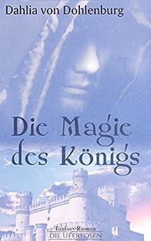 Die Magie des Königs von [von Dohlenburg, Dahlia]