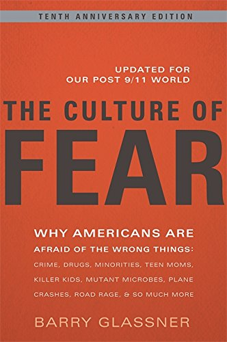 The Culture of Fear: Why Americans Are Afraid of the Wrong Things: Crime, Drugs, Minorities, Teen Moms, Killer Kids, Mutant Microbes, Plane Crashes, Road Rage, & So Much More por Barry Glassner