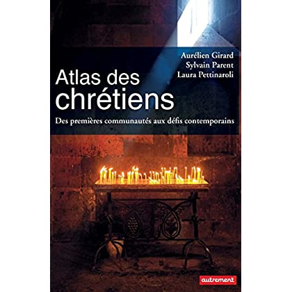 Atlas des Chrétiens. Des premières communautés aux défis contemporains (ATLAS MEMOIRES)