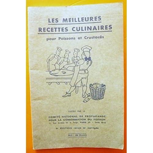 Les meilleures recettes culinaires pour poissons et crustacés. comité national de propagande pour la consommation du poisson, 1957, in-12, br., couv. ill., 120 pp.