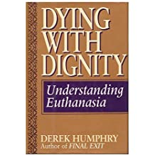 Dying With Dignity: Understanding Euthanasia by Derek Humphry (1992-03-04)