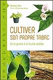 Cultiver son propre tabac - De la graine à la feuille séchée...