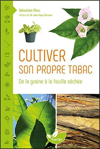 Cultiver son propre tabac - De la graine à la feuille séchée par Sébastien Marc