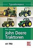 John Deere Traktoren: seit 1960 (Typenkompass)