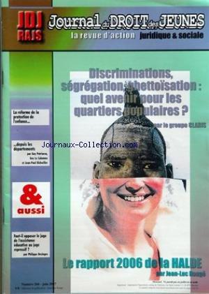 JOURNAL DU DROIT DES JEUNES [No 266] du 30/06/2007 - la reforme de la protection l'enfance.... ....depuis les departements par guy patriarca - guy le calonnec et jean paul bichwiller faut-il opposer le juge de l'assistance educative au juge repressif par philippe desloges discriminations - segregation ghettoisation - quel avenir pour les quartiers populaires par le groupe claris le rapport 2006 de la halde par jean luc ronge