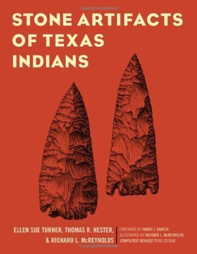 Stone Artifacts of Texas Indians Completely Revised T edition by Turner, Ellen Sue, Hester, Thomas R., McReynolds, Richard L. (2011) Paperback
